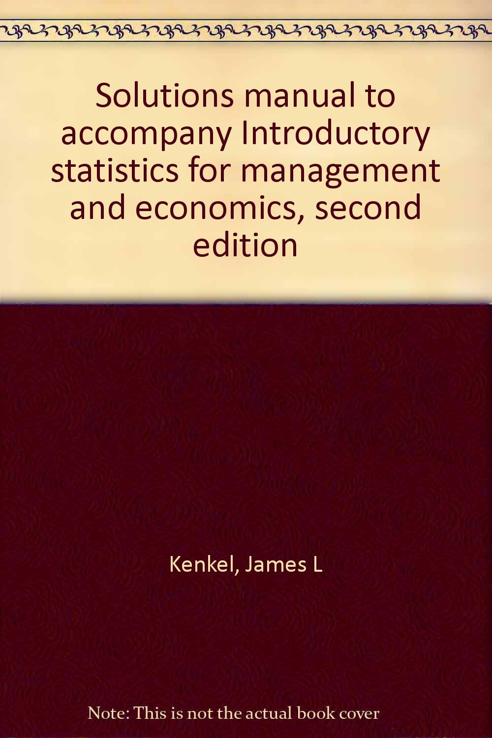 Solutions manual to accompany Introductory statistics for management and  economics, second edition: James L Kenkel: 9780871504692: Amazon.com: Books
