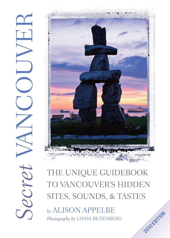 Read Online Secret Vancouver: The Unique Guidebook to Vancouver's Hidden Sites, Sounds, & Tastes ebook