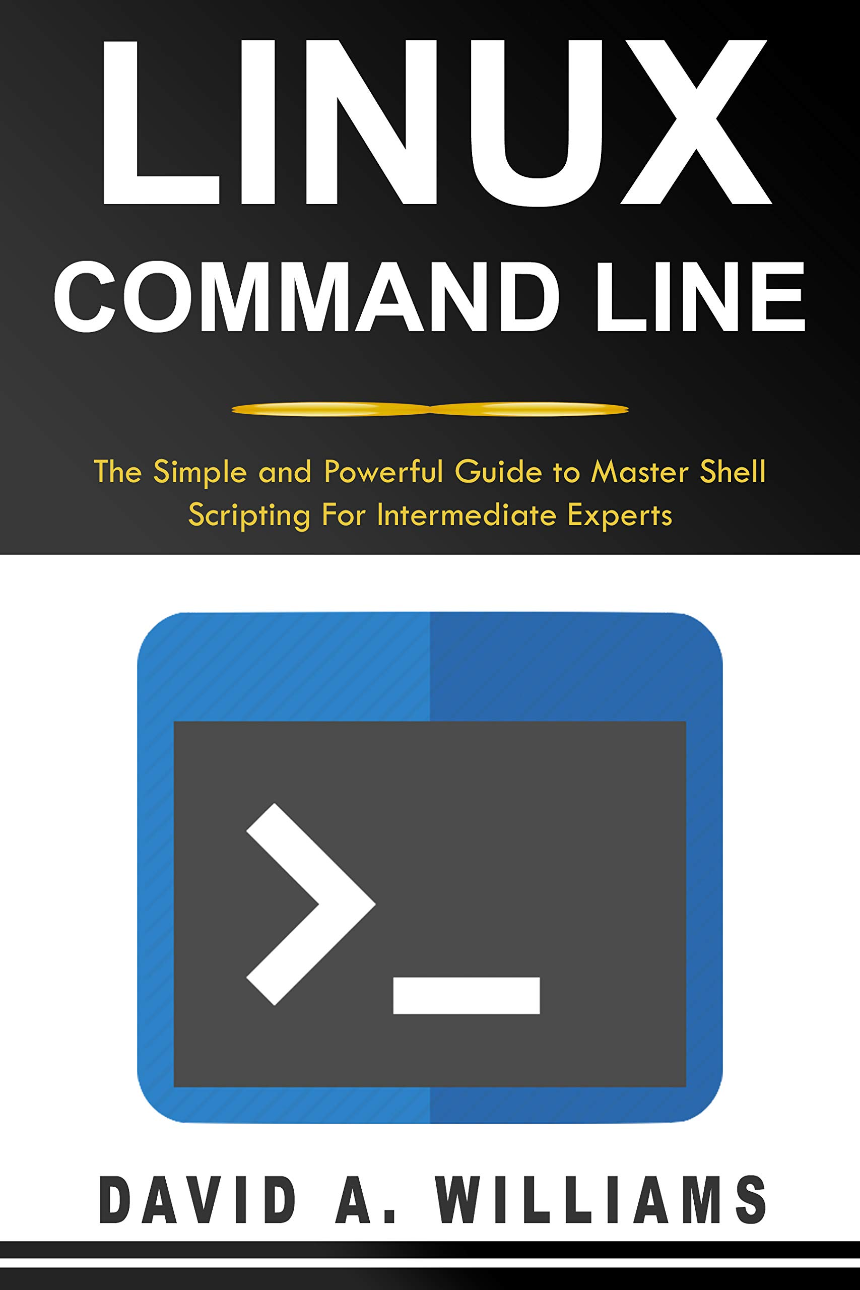 Linux Command Line  The Simple And Powerful Guide To Master Shell Scripting  English Edition