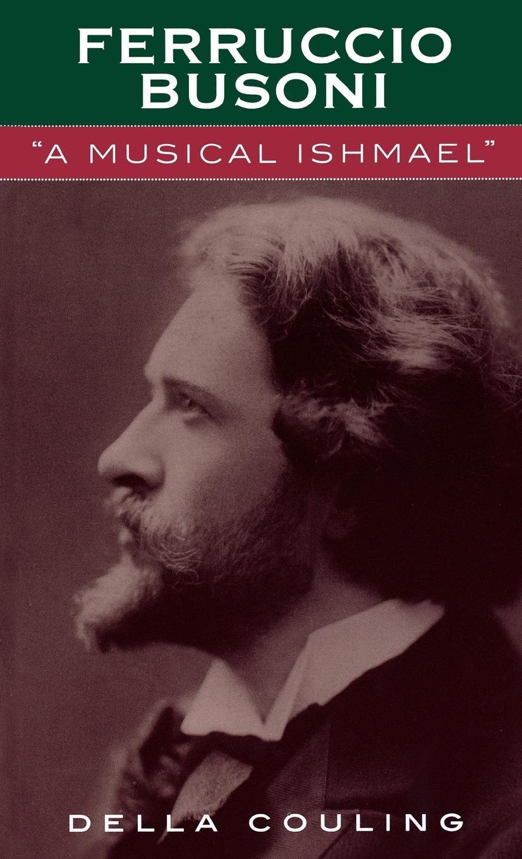Ferruccio Busoni: A Musical Ishmael PDF