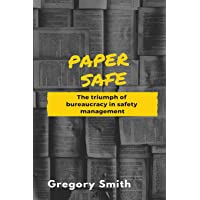 Paper Safe: The triumph of bureaucracy in safety management