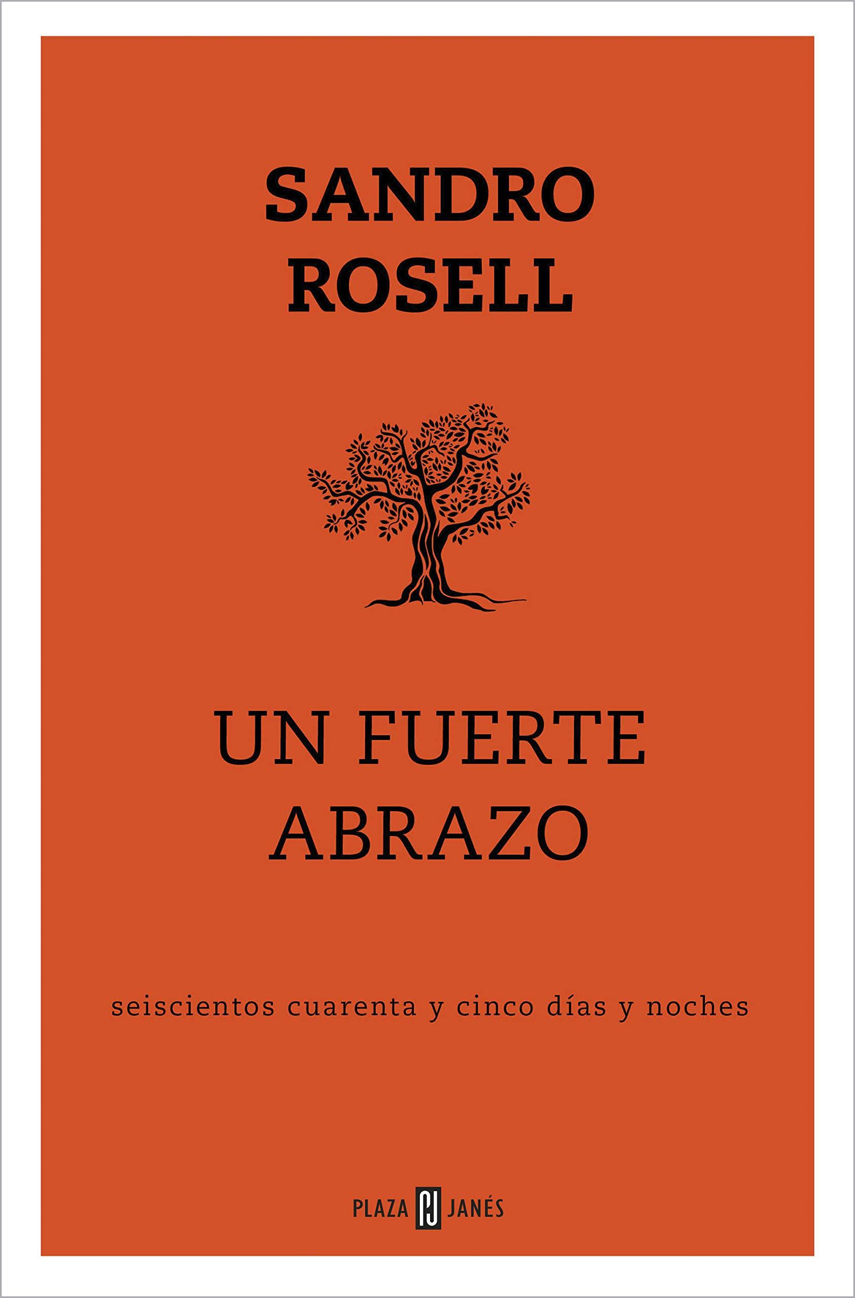 Un fuerte abrazo: Seiscientos cuarenta y cinco días y noches por Sandro Rosell