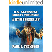U.S. Marshal Shorty Thompson - A Bit Of Crooked Law: Tales of the Old West Book 91