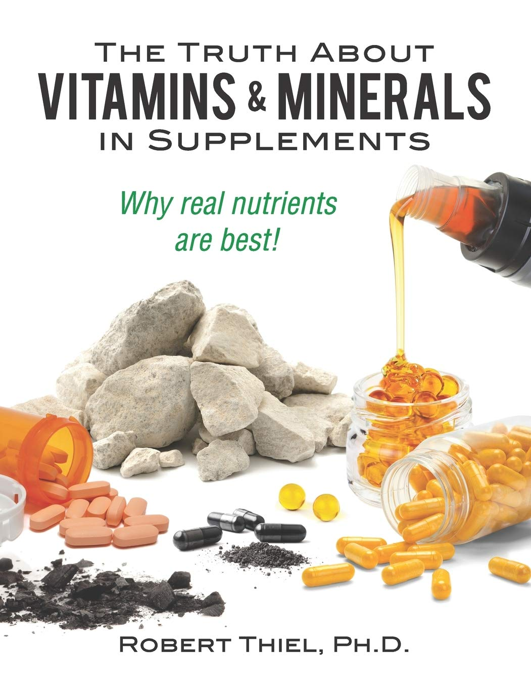 Truth about Vitamins and Minerals in Supplements: Why real nutrients are best