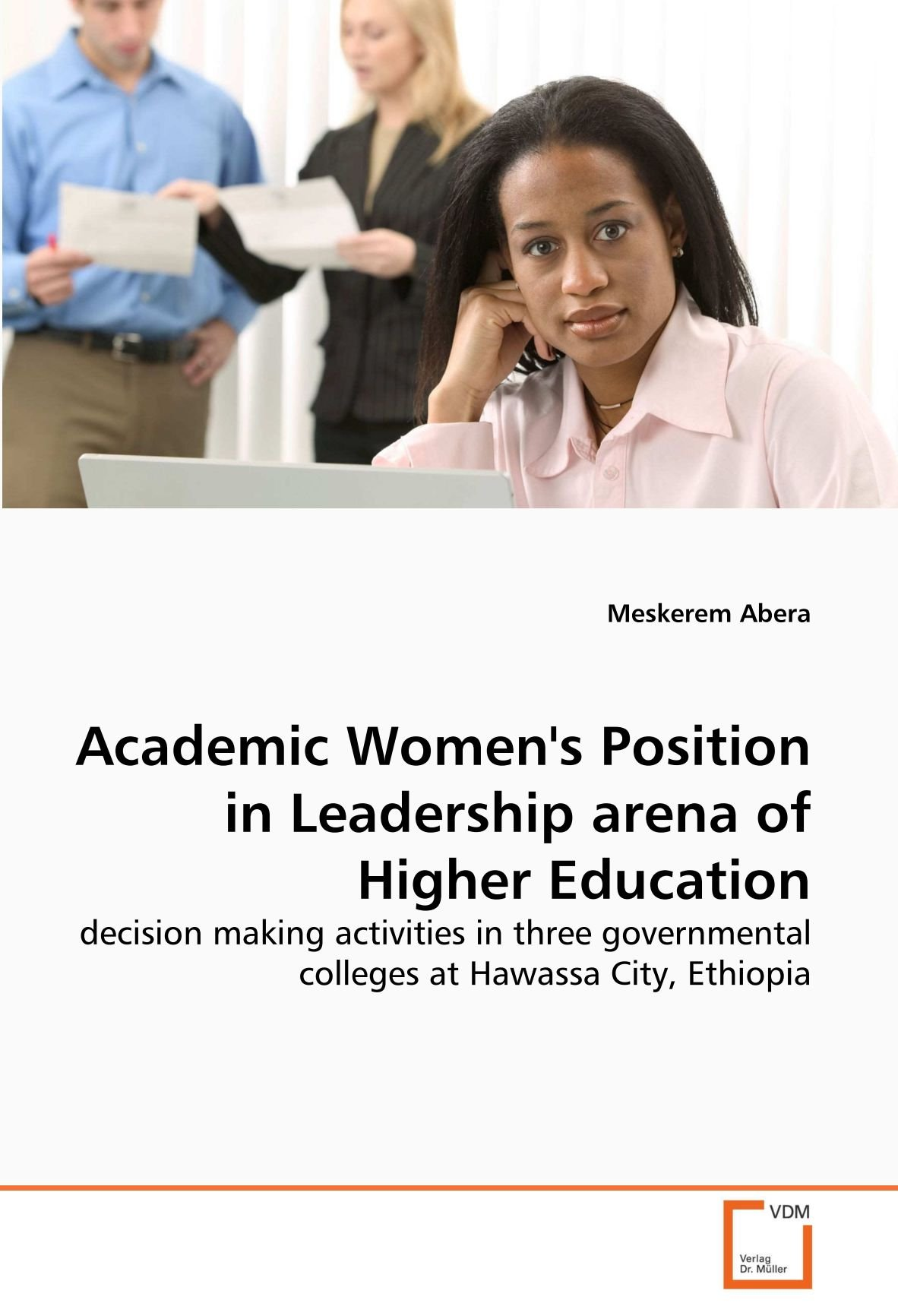 Academic Women's Position in Leadership arena of Higher Education: decision making activities in three governmental colleges at Hawassa City, Ethiopia ebook