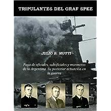 Tripulantes del Graf Spee: Fuga de oficiales, suboficiales y marineros de la Argentina. Su posterior actuación en la guerra (Spanish Edition) May 08, 2016