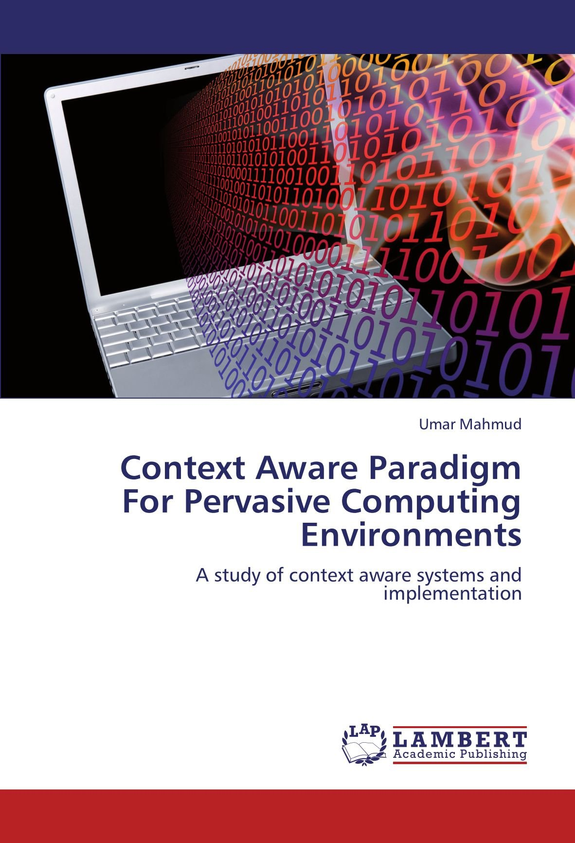 Context Aware Paradigm For Pervasive Computing Environments: A study of context aware systems and implementation PDF