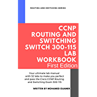 CCNP Routing and Switching SWITCH 300-115 Lab Workbook: Your ultimate lab manual with 32 labs to make you perfect and pass the Cisco CCNP Routing and Switching Exam 300-115 (English Edition)
