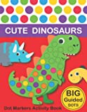 Dot Markers Activity Book: Cute Dinosaurs: BIG DOTS - Do A Dot Page a day - Dot Coloring Books For Toddlers - Paint…