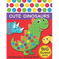 Dot Markers Activity Book : Cute Dinosaurs: BIG DOTS | Do A Dot Page a day | Dot Coloring Books For Toddlers | Paint…