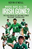 Where Have All the Irish Gone?: The Sad Demise of Ireland's Once Relevant Footballers