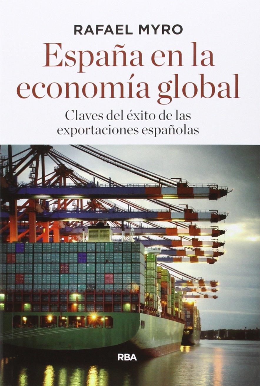 España en la economía global: Claves del éxito de las exportaciones españolas: Amazon.es: Myro, Rafael: Libros