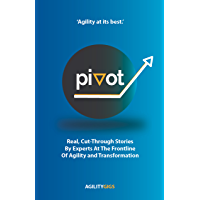Pivot: Real Cut Through Stories by Experts at the Frontline of Agility and Transformation