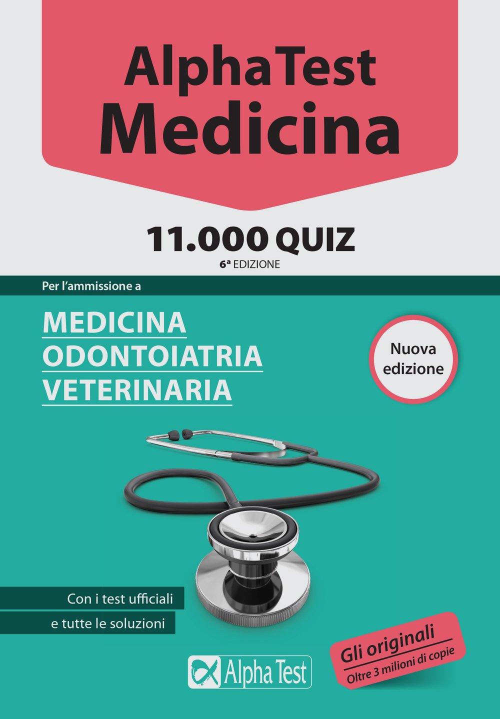 Alpha test Medicina. 11.000 QUIZ. 6° Edizione. Per l'ammissione a medicina, odontoiatria e veterinaria. Con i test ufficiali e tutte le soluzioni.