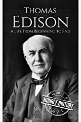 Thomas Edison: A Life From Beginning to End (Biographies of Business Leaders Book 1) Kindle Edition