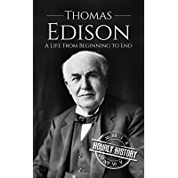 Thomas Edison: A Life From Beginning to End (Biographies of Business Leaders Book 1) (English Edition)