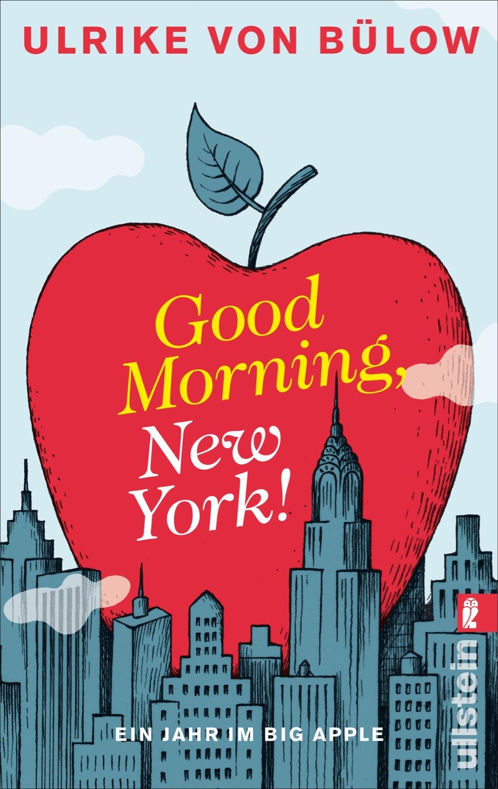 Good morning, New York!: Ein Jahr im Big Apple Taschenbuch – 4. Januar 2014 Ulrike von Bülow Ullstein Taschenbuch 3548374883 New York City