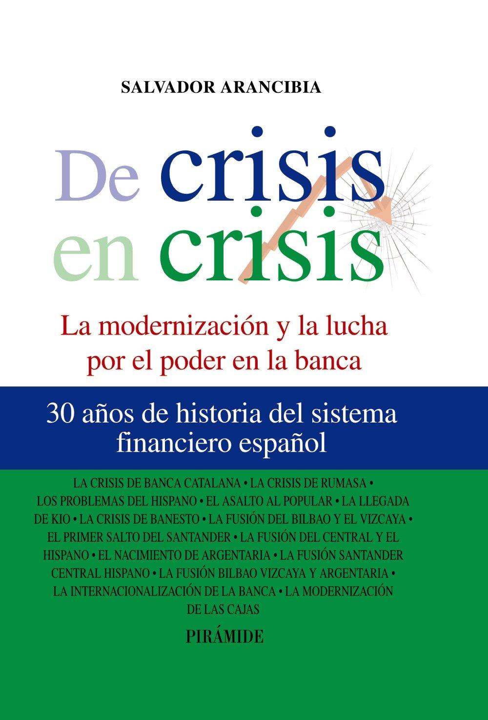 De crisis en crisis: La modernización y la lucha por el poder en la banca Empresa Y Gestión: Amazon.es: Salvador Arancibia: Libros