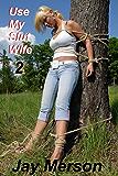 Use My Slut Wife - Volume 2