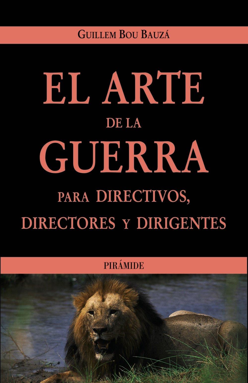 Download El Arte De La Guerra Para Directivos, Directores Y Dirigentes / The Art of the War for Directives, Directors and Managers. (Empresa Y Gestion / Business and Management) (Spanish Edition) pdf