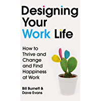 Designing Your Work Life: How to Thrive and Change and Find Happiness at Work (English Edition)