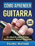 Cómo Aprender Guitarra: El Mejor Libro Para Aprender A Tocar Guitarra
