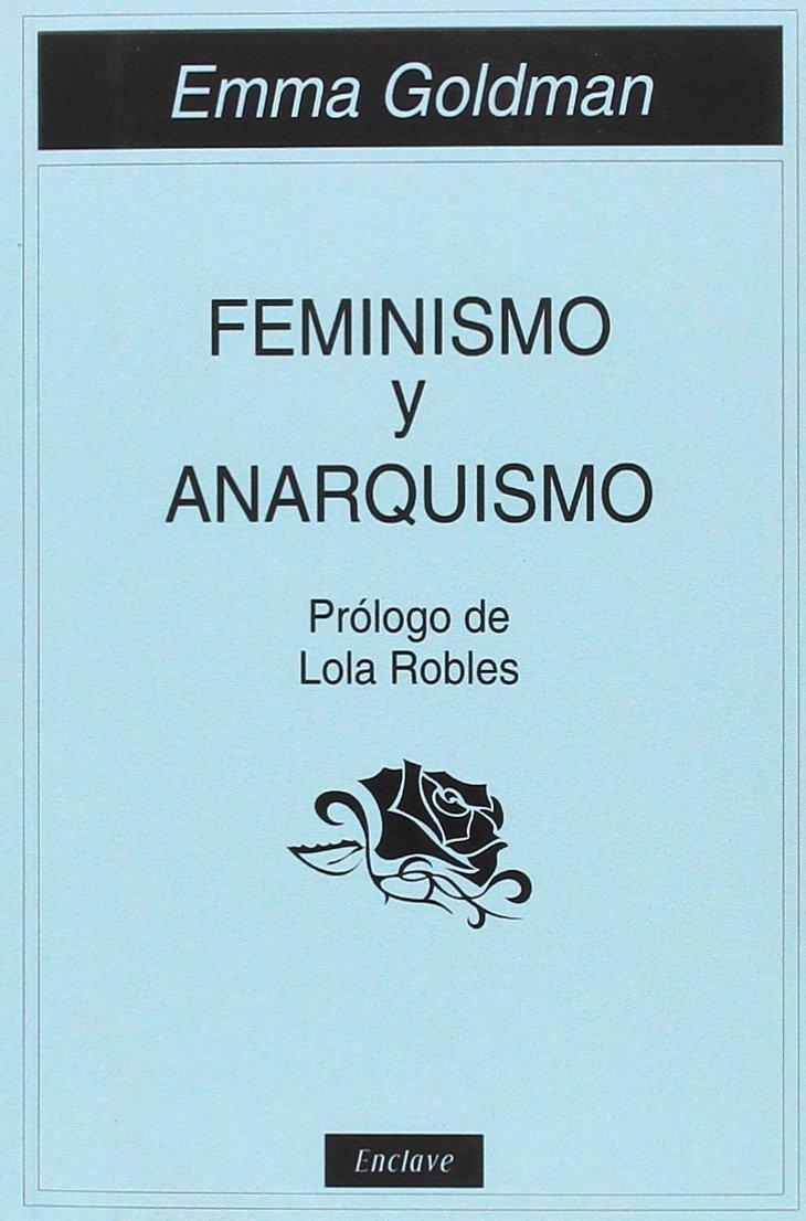 FEMINISMO Y ANARQUISMO (TANGENTES): Amazon.es: EMMA GOLDMAN, LOLA ROBLES, ESTHER PEÑAS: Libros