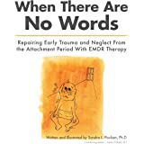 When There Are No Words: Repairing Early Trauma and Neglect From the Attachment Period With EMDR Therapy