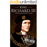 King Richard III: A Life from Beginning to End (House of York Book 3)