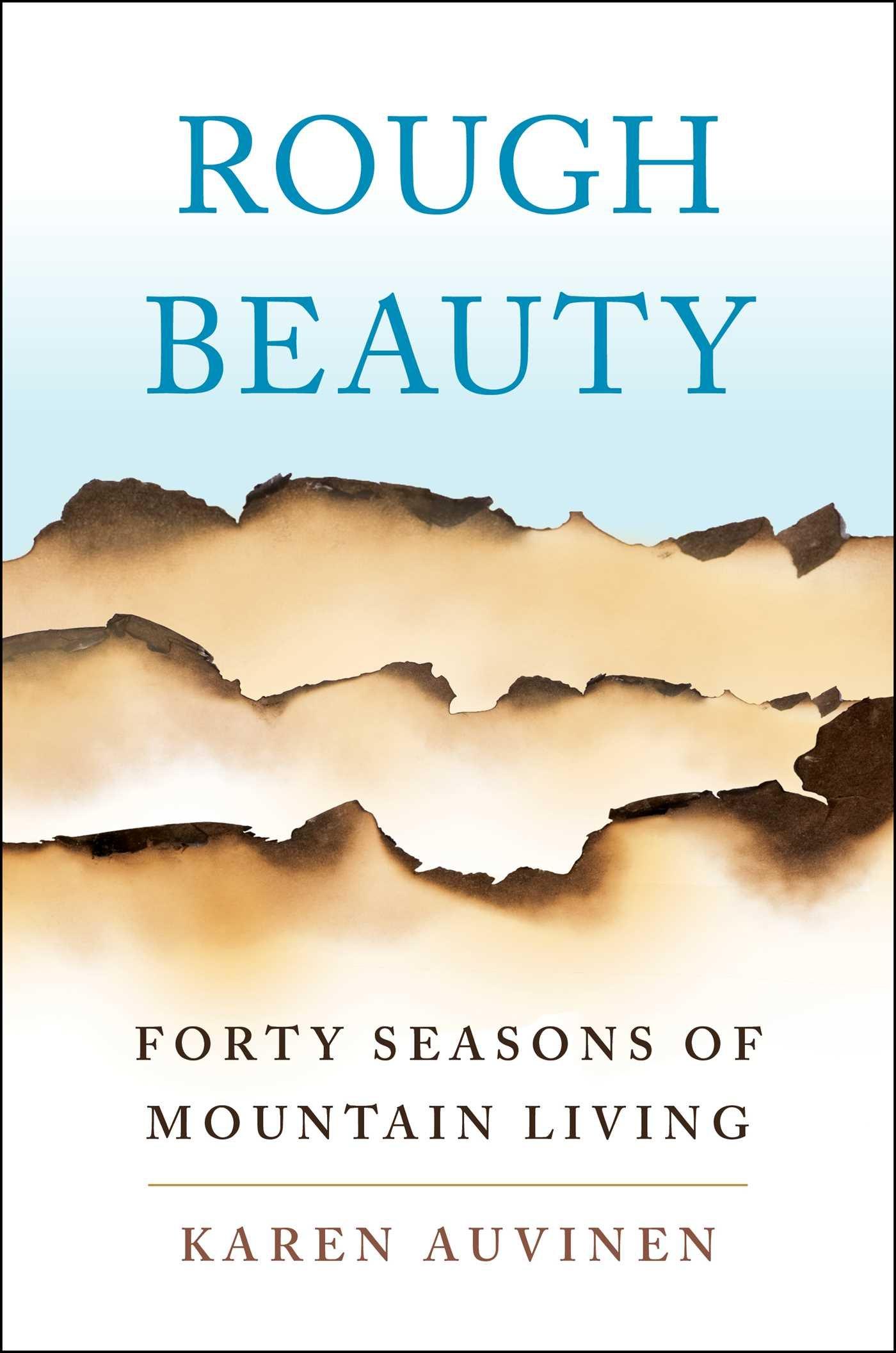 65469b426d Rough Beauty: Forty Seasons of Mountain Living (Inglês) Capa dura – 5 jun  2018