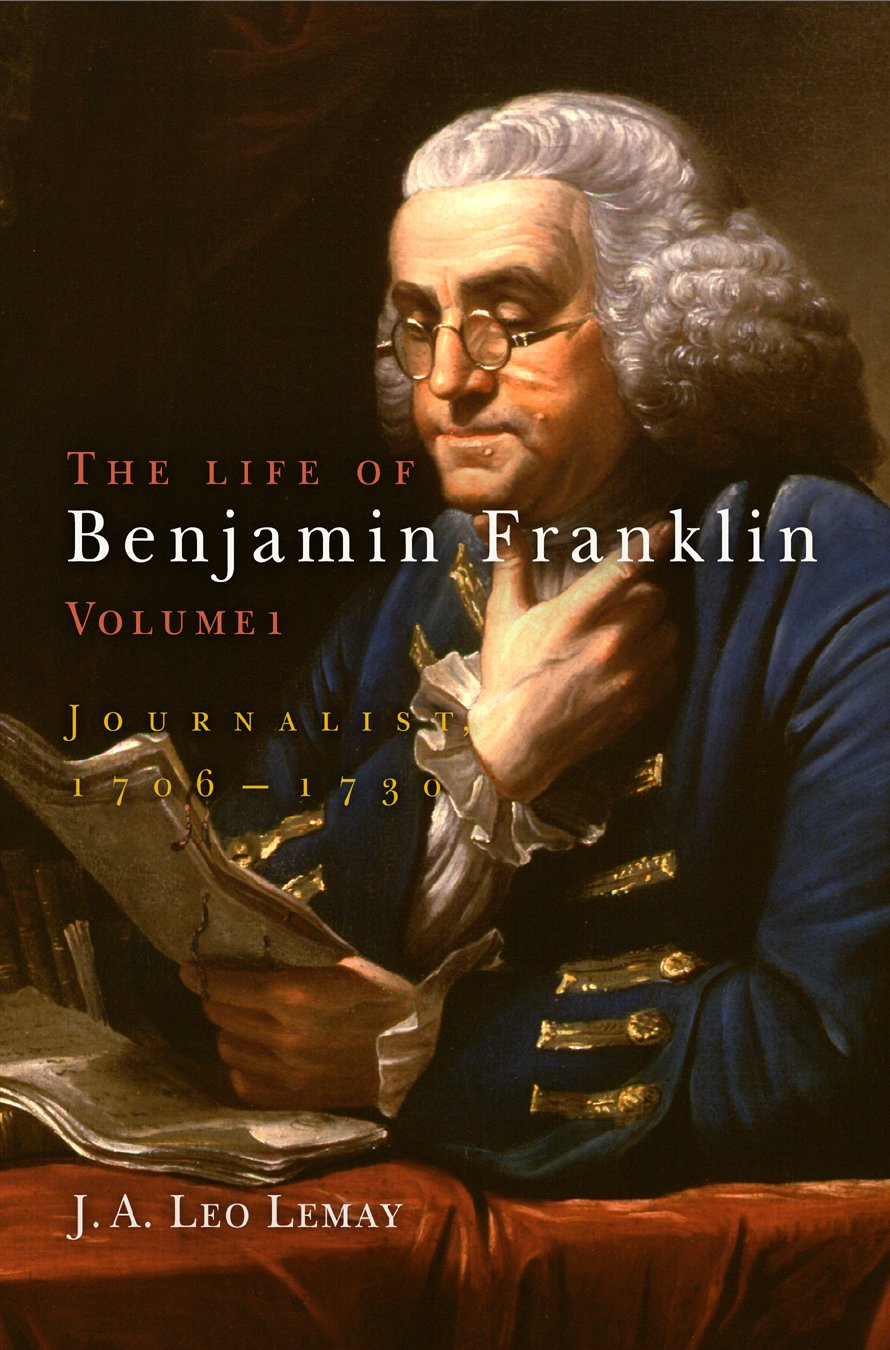 the life of benjamin franklin volume 1 journalist 1706 1730 the life of benjamin franklin volume 1 journalist 1706 1730 j a leo le 9780812238549 com books