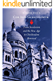 Cor Jesu Sacratissimum: From Secularism and the New Age to Christendom Renewed (English Edition)