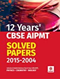 12 Years' CBSE AIPMT Solved Papers 2015-2004 (Old Edition)