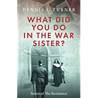 What Did You Do In The War, Sister?: Belgian Sisters in the Nazi Resistance