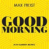 Good Morning (Just Kiddin Remix)