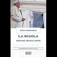 La scuola: Interventi, discorsi, omelie. Presentazione di Ernesto Diaco
