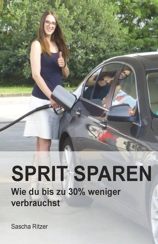 Sprit sparen: Wie du bis zu 30% Spritkosten sparst (German Edition) PDF