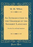An Introduction to the Grammar of the Sanskrit Language: For the Use of Early Students (Classic Reprint)