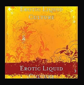 Erotic liquid culture