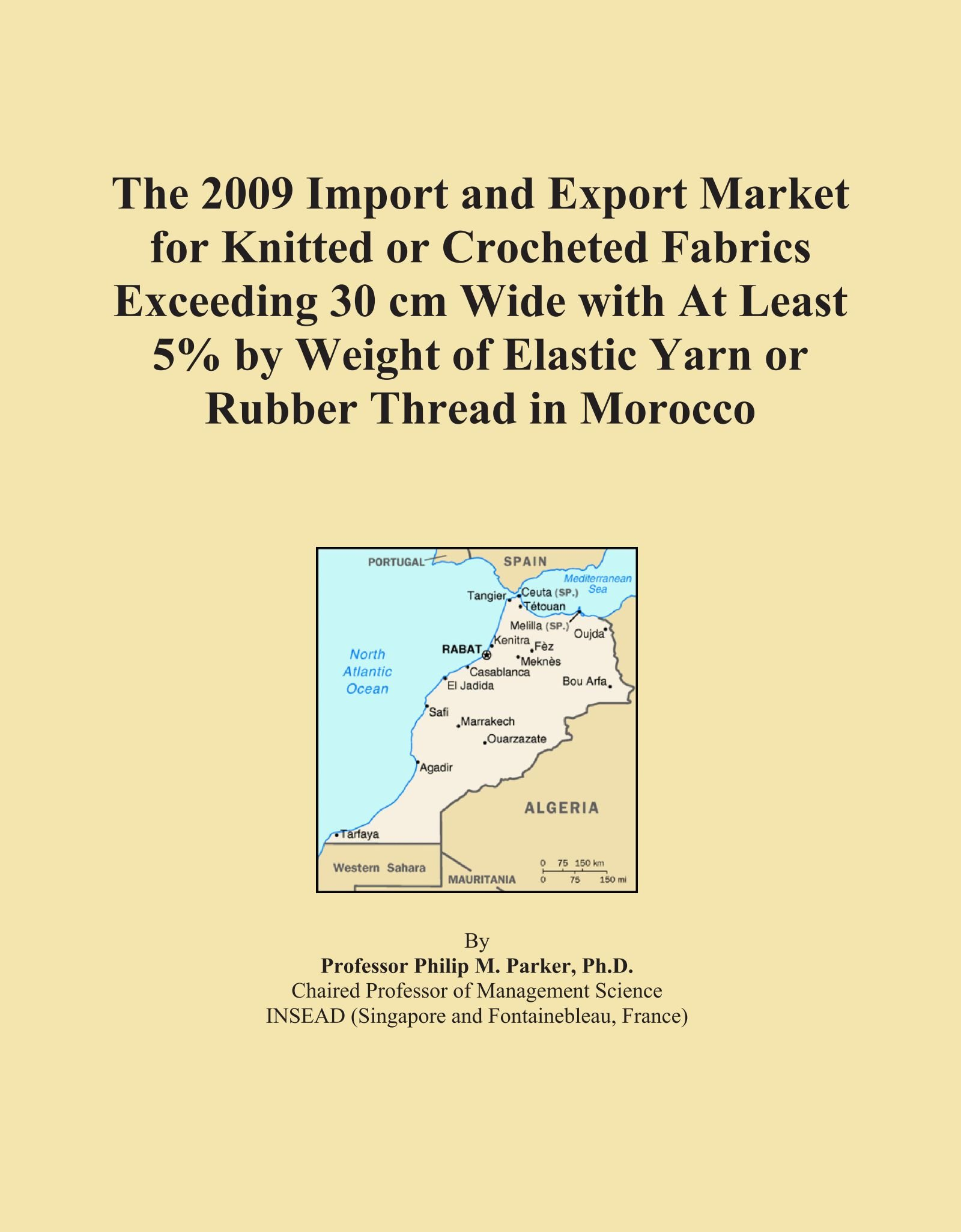 Read Online The 2009 Import and Export Market for Knitted or Crocheted Fabrics Exceeding 30 cm Wide with At Least 5% by Weight of Elastic Yarn or Rubber Thread in Morocco ebook