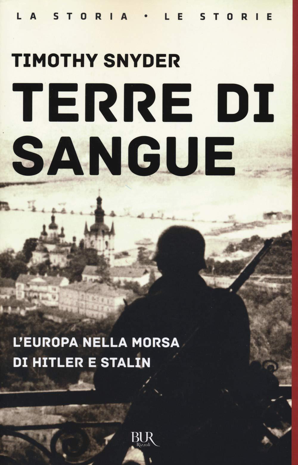 Terre di sangue. L'Europa nella morsa di Hitler e Stalin : Snyder, Timothy,  Lanza, Lorenza, Mancini, Sergio, Vicentini, Paolo: Amazon.it: Libri