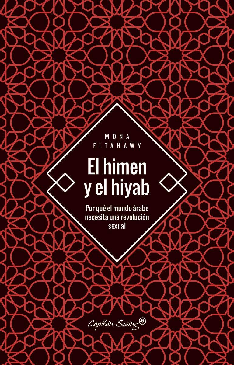 El himen y el hiyab: Por qué el mundo árabe necesita una ...