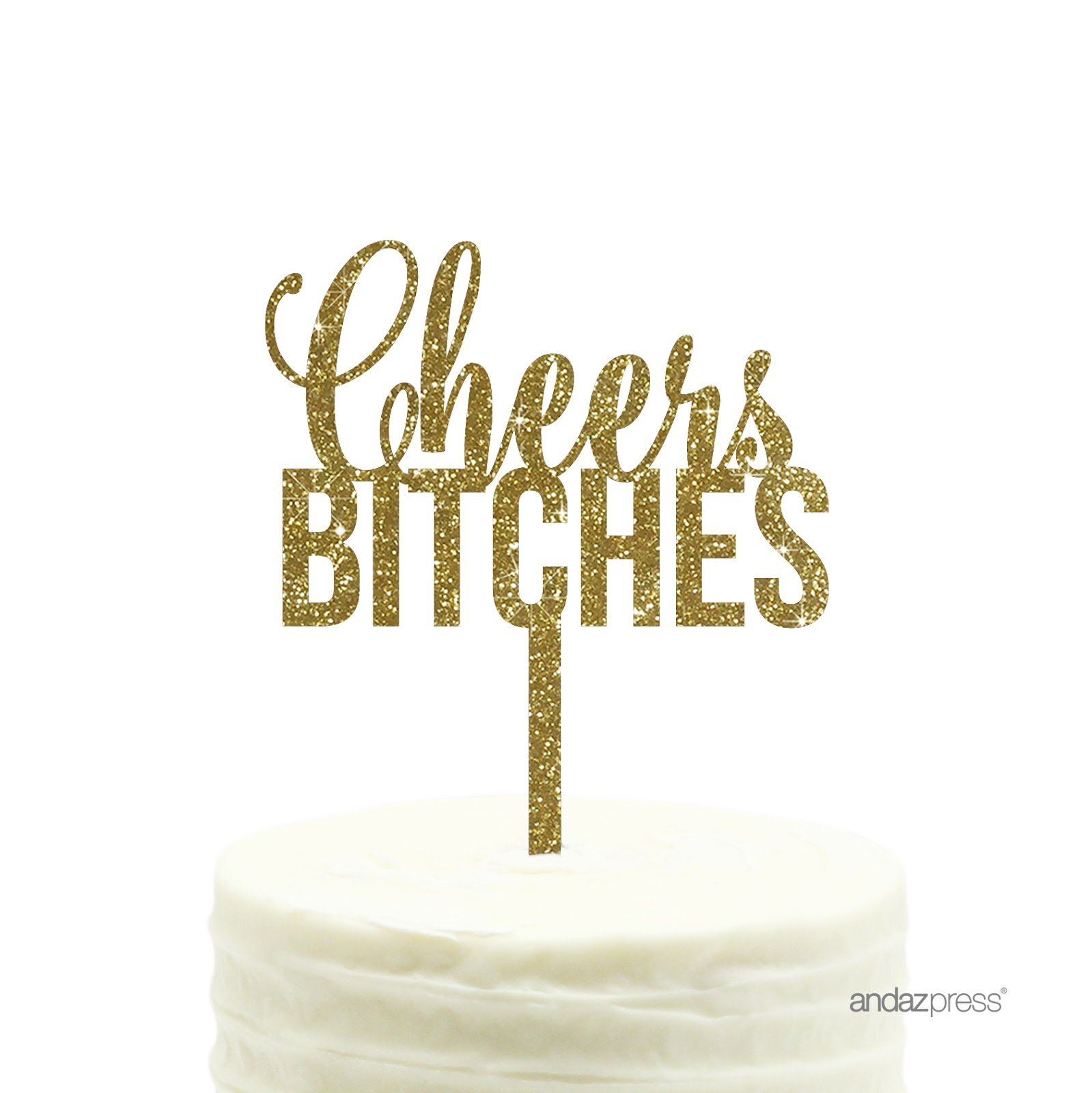 Andaz Press Party Acrylic Cake Toppers, Gold Glitter, Cheers Bitches, 1-Pack, Bachelorette Decorations