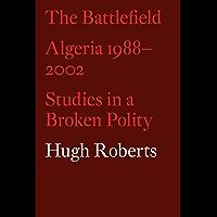 The Battlefield: Algeria 1988−2002: Studies in a Broken Polity