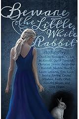 Beware the Little White Rabbit: An Alice-In-Wonderland Inspired Anthology Paperback