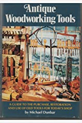 Antique Woodworking Tools: A Guide to the Purchase, Restoration and Use of Old Tools for Today's Shop Hardcover