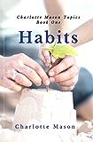 Habits: The Mother's Secret to Success (Charlotte Mason Topics Book 1)