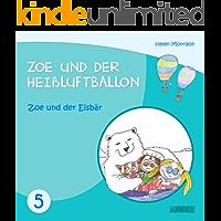 Kinderbücher: Zoe und der Eisbär - Zoe und der Heißluftballon (Kinderbücher,kinderbücher ab 10 jahre,kinderbücher ab 6 jahre, gute-nacht-geschichten, kinderbücher ab 8 jahre, kinderbücher ab 12)