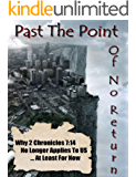 Past The Point of No Return - Why 2 Chronicles 7:14 No Longer Applies To US …At Least For Now By Ray Gano