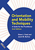 Orientation and Mobility Techniques: A Guide for the Practitioner